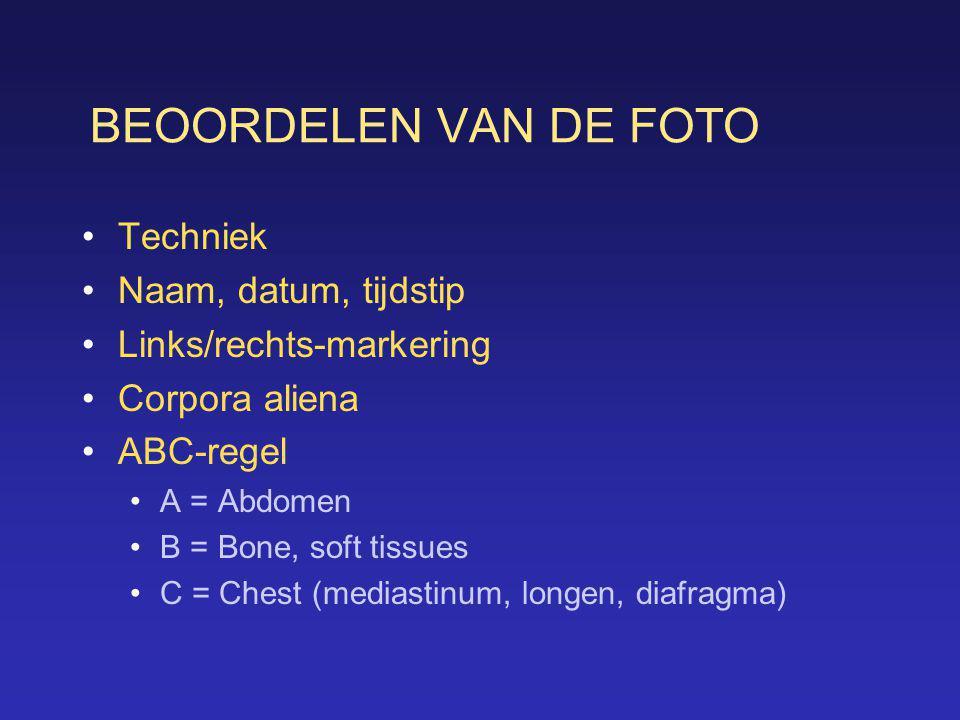 BEOORDELEN VAN DE FOTO •Techniek •Naam, datum, tijdstip •Links/rechts-markering •Corpora aliena •ABC-regel •A = Abdomen •B = Bone, soft tissues •C = C