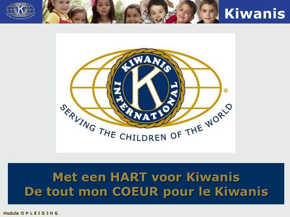 Module O P L E I D I N G Met een HART voor Kiwanis De tout mon COEUR pour le Kiwanis