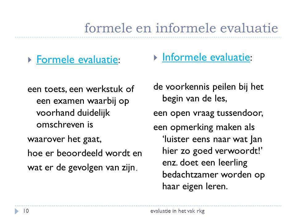 formele en informele evaluatie evaluatie in het vak rkg10  Formele evaluatie : een toets, een werkstuk of een examen waarbij op voorhand duidelijk om
