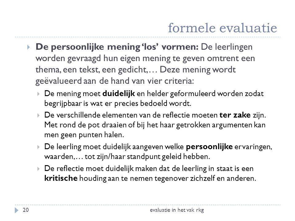 formele evaluatie evaluatie in het vak rkg20  De persoonlijke mening 'los' vormen: De leerlingen worden gevraagd hun eigen mening te geven omtrent ee