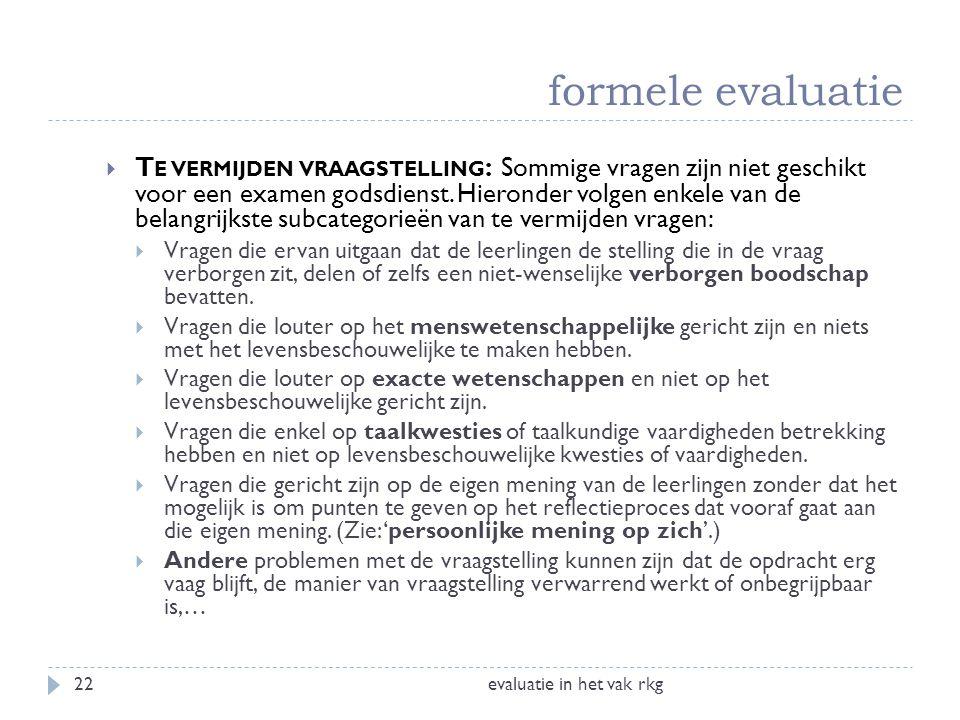 formele evaluatie evaluatie in het vak rkg22  T E VERMIJDEN VRAAGSTELLING : Sommige vragen zijn niet geschikt voor een examen godsdienst. Hieronder v