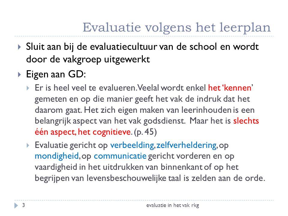 Evaluatie volgens het leerplan evaluatie in het vak rkg3  Sluit aan bij de evaluatiecultuur van de school en wordt door de vakgroep uitgewerkt  Eige