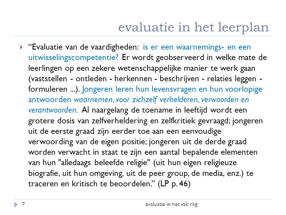 """evaluatie in het leerplan evaluatie in het vak rkg7  """"Evaluatie van de vaardigheden: is er een waarnemings- en een uitwisselingscompetentie? Er wordt"""