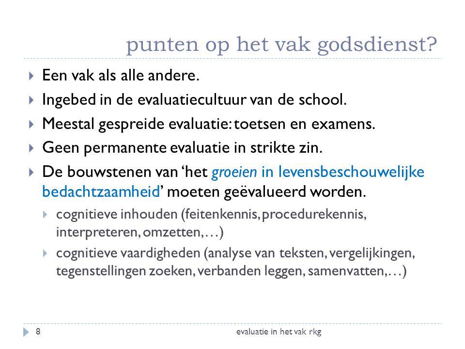 formele evaluatie evaluatie in het vak rkg19  P ERSOONLIJKE MENING : in principe kan men geen punten zetten op de eigen mening van de leerlingen.