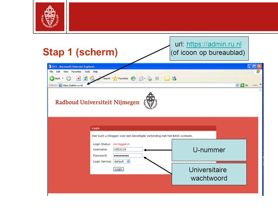 Stap 1 (scherm) Universitaire wachtwoord U-nummer url: https://admin.ru.nlhttps://admin.ru.nl (of icoon op bureaublad)