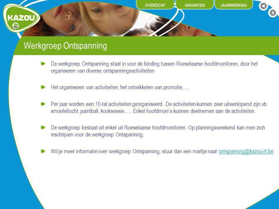 Werkgroep Ontspanning De werkgroep Ontspanning staat in voor de binding tussen Roeselaarse hoofdmonitoren, door het organiseren van diverse ontspanningsactiviteiten Het organiseren van activiteiten, het ontwikkelen van promotie, … Per jaar worden een 10-tal activiteiten georganiseerd.