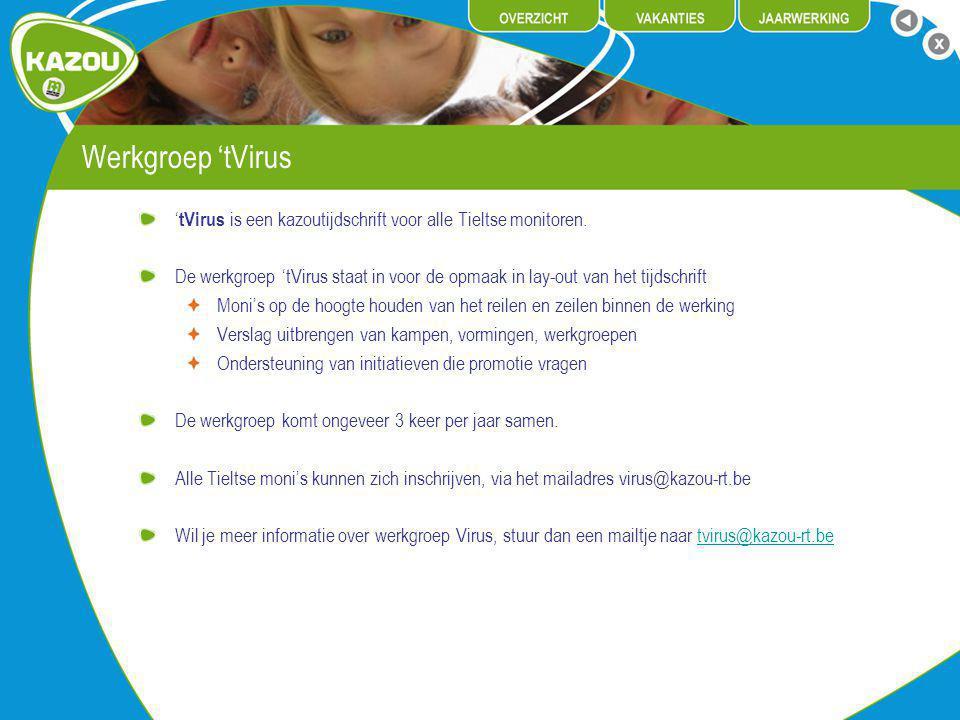 Werkgroep 'tVirus ' tVirus is een kazoutijdschrift voor alle Tieltse monitoren. De werkgroep 'tVirus staat in voor de opmaak in lay-out van het tijdsc