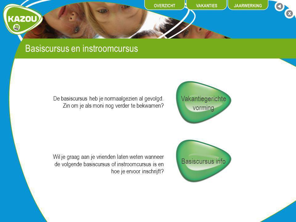 Basiscursus en instroomcursus Vakantiegerichte vorming De basiscursus heb je normaalgezien al gevolgd.