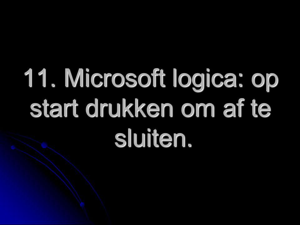 11. Microsoft logica: op start drukken om af te sluiten.