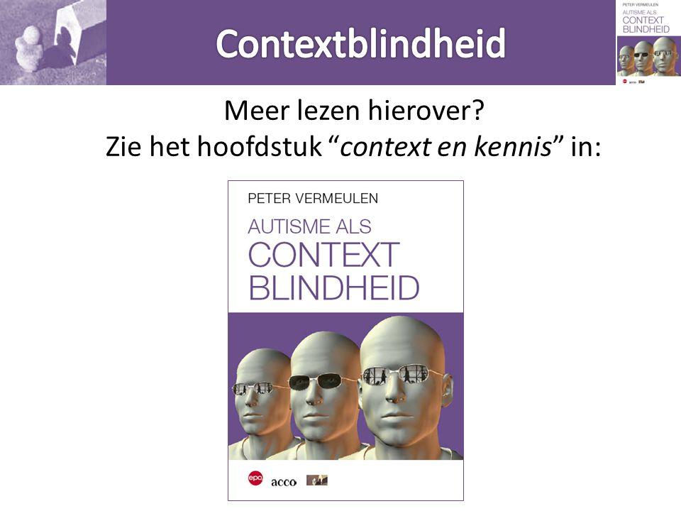 """Meer lezen hierover? Zie het hoofdstuk """"context en kennis"""" in: © Peter Vermeulen - Autisme Centraal"""