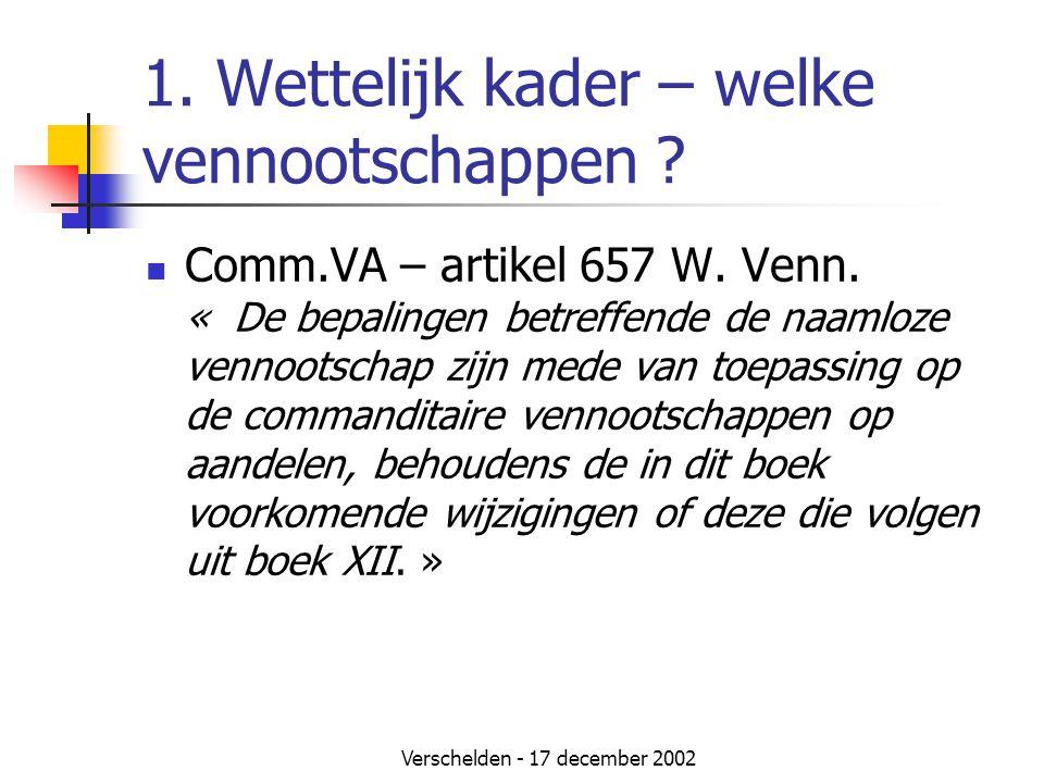 Verschelden - 17 december 2002 1. Wettelijk kader – welke vennootschappen ?  Comm.VA – artikel 657 W. Venn. « De bepalingen betreffende de naamloze v
