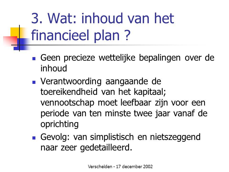 Verschelden - 17 december 2002 3. Wat: inhoud van het financieel plan ?  Geen precieze wettelijke bepalingen over de inhoud  Verantwoording aangaand