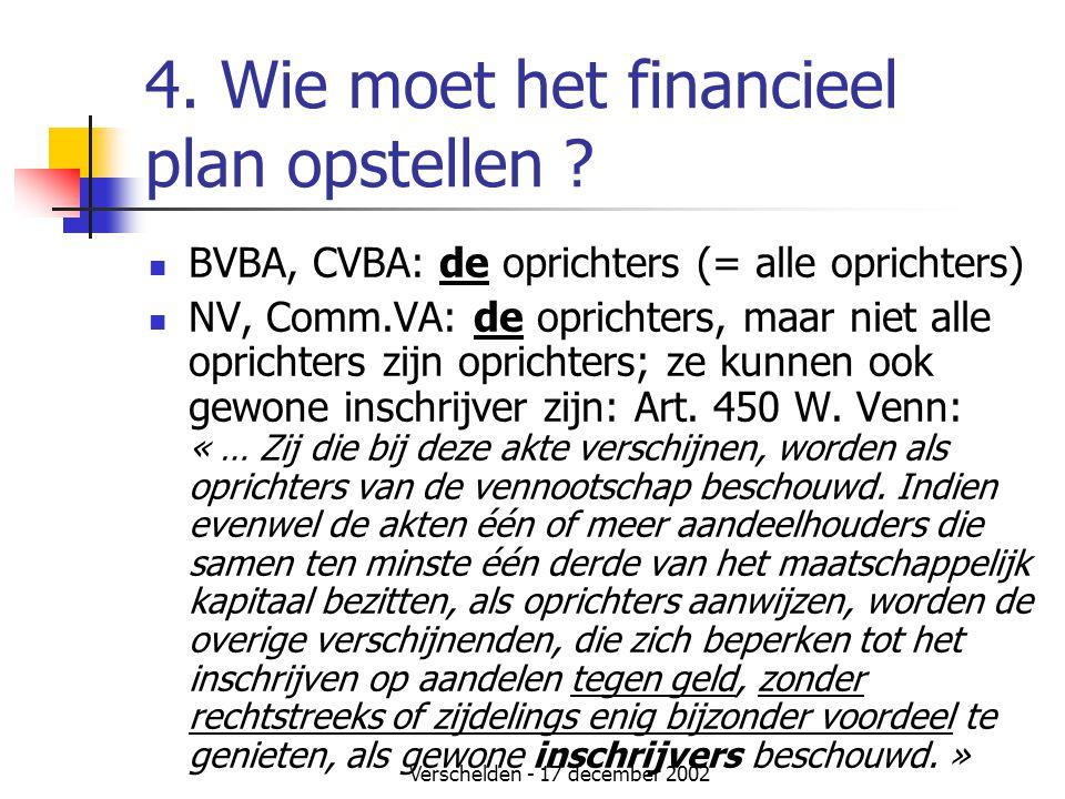 Verschelden - 17 december 2002 4. Wie moet het financieel plan opstellen ?  BVBA, CVBA: de oprichters (= alle oprichters)  NV, Comm.VA: de oprichter