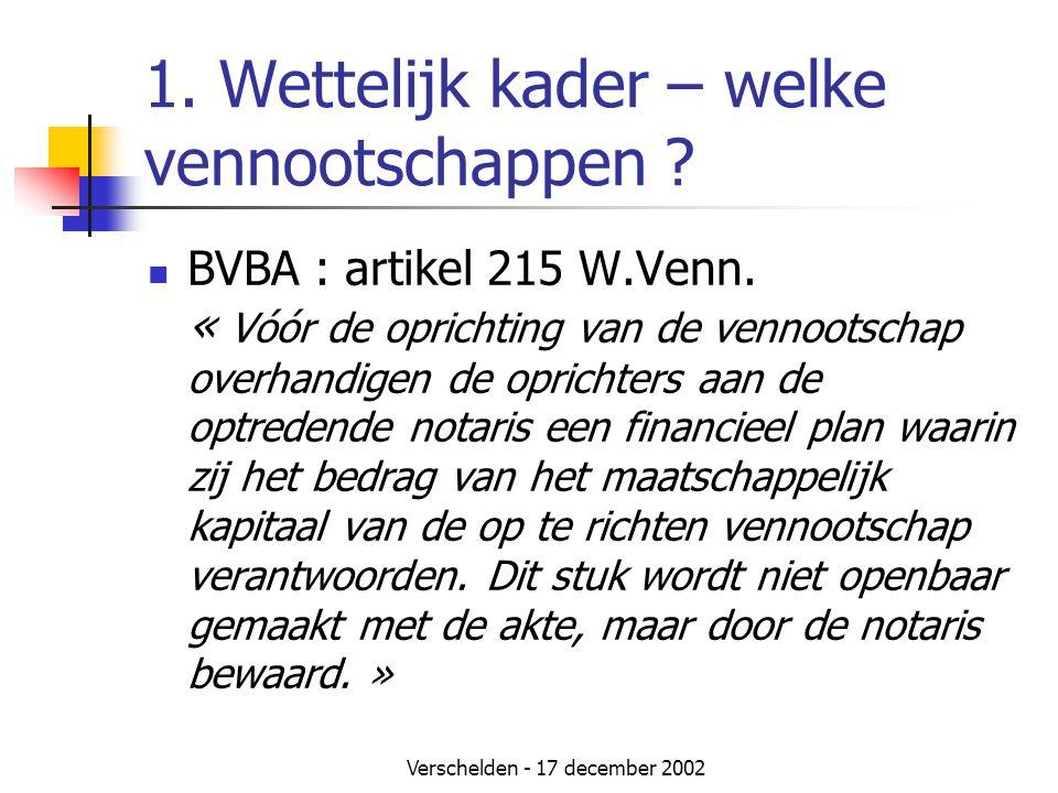 Verschelden - 17 december 2002 1. Wettelijk kader – welke vennootschappen ?  BVBA : artikel 215 W.Venn. « Vóór de oprichting van de vennootschap over
