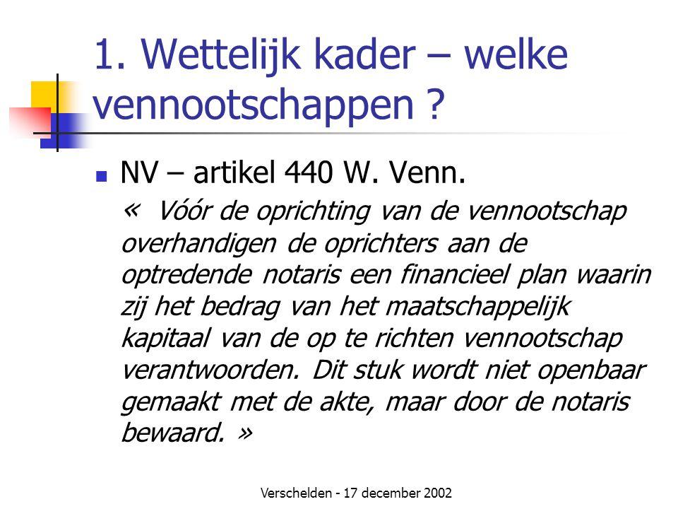 Verschelden - 17 december 2002 1. Wettelijk kader – welke vennootschappen ?  NV – artikel 440 W. Venn. « Vóór de oprichting van de vennootschap overh