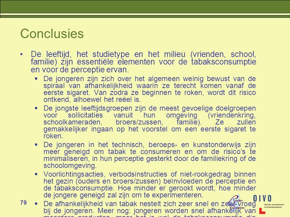 79 Conclusies •De leeftijd, het studietype en het milieu (vrienden, school, familie) zijn essentiële elementen voor de tabaksconsumptie en voor de perceptie ervan.