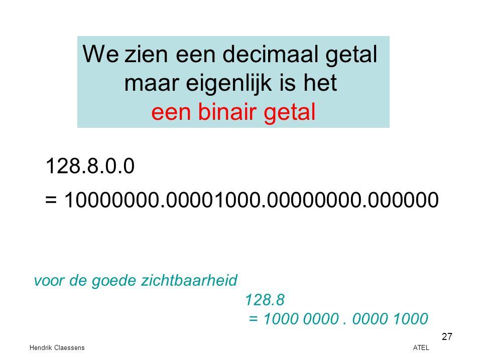Hendrik Claessens ATEL 27 We zien een decimaal getal maar eigenlijk is het een binair getal 128.8.0.0 = 10000000.00001000.00000000.000000 voor de goed