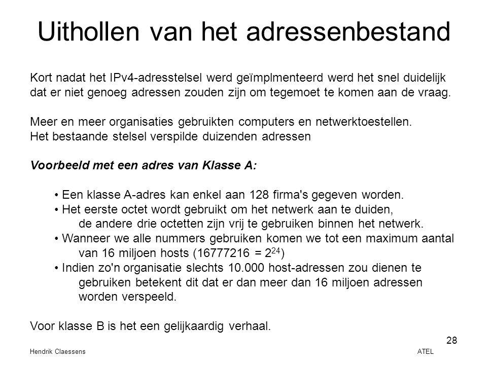 Hendrik Claessens ATEL 28 Uithollen van het adressenbestand Kort nadat het IPv4-adresstelsel werd geïmplmenteerd werd het snel duidelijk dat er niet g