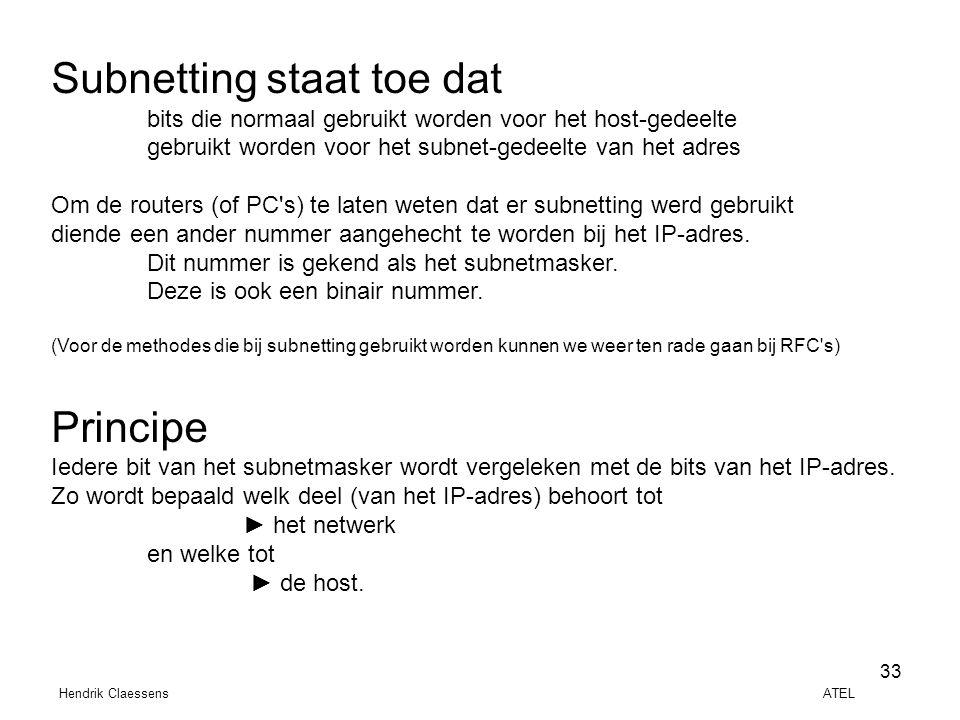 Hendrik Claessens ATEL 33 Subnetting staat toe dat bits die normaal gebruikt worden voor het host-gedeelte gebruikt worden voor het subnet-gedeelte va