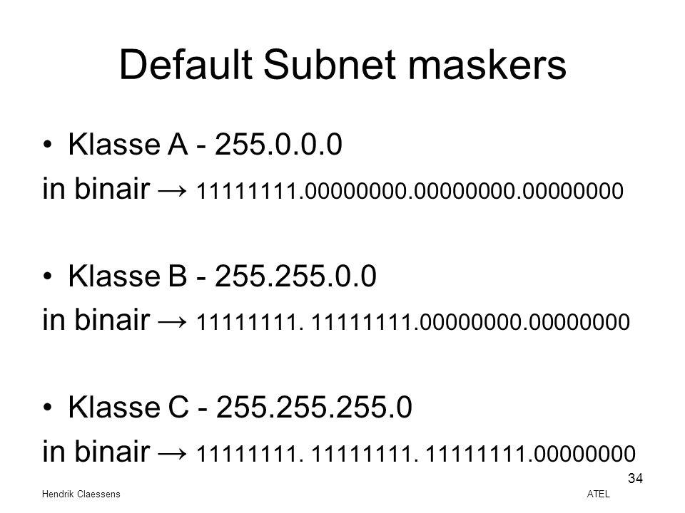 Hendrik Claessens ATEL 34 Default Subnet maskers •Klasse A - 255.0.0.0 in binair → 11111111.00000000.00000000.00000000 •Klasse B - 255.255.0.0 in bina