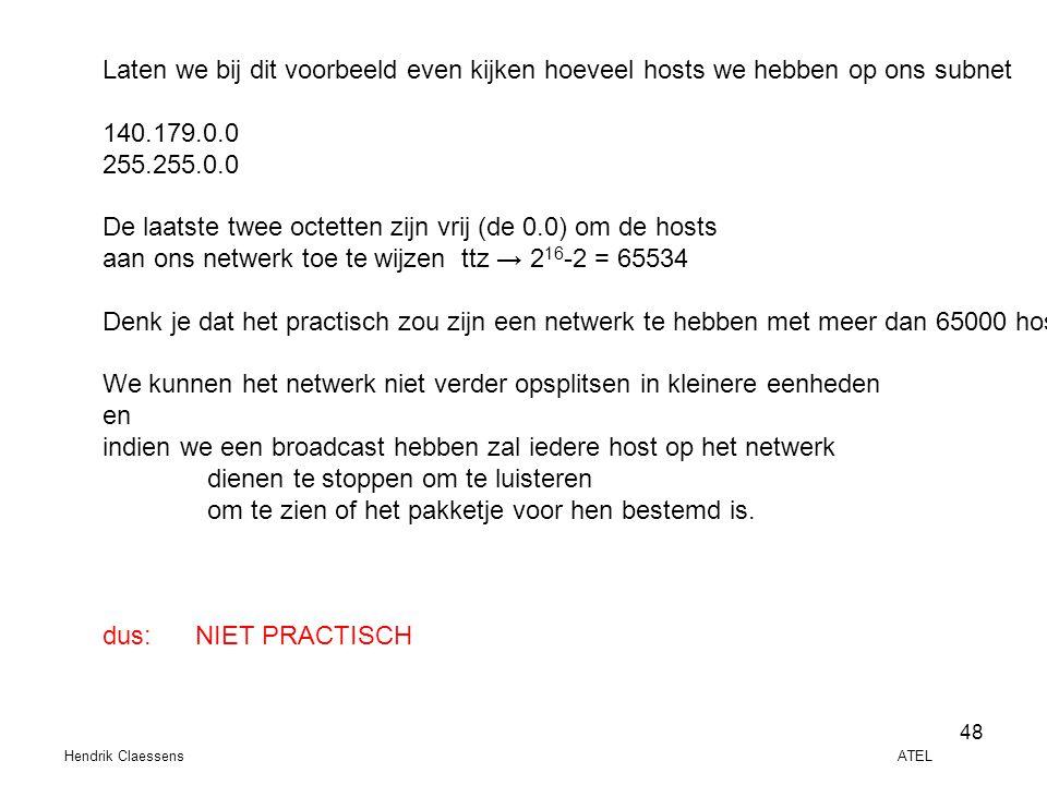 Hendrik Claessens ATEL 48 Laten we bij dit voorbeeld even kijken hoeveel hosts we hebben op ons subnet 140.179.0.0 255.255.0.0 De laatste twee octette