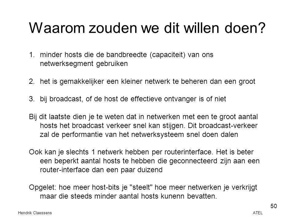 Hendrik Claessens ATEL 50 Waarom zouden we dit willen doen? 1.minder hosts die de bandbreedte (capaciteit) van ons netwerksegment gebruiken 2.het is g