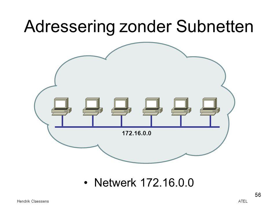 Hendrik Claessens ATEL 56 •Netwerk 172.16.0.0 172.16.0.0 Adressering zonder Subnetten