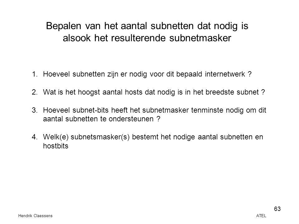 Hendrik Claessens ATEL 63 Bepalen van het aantal subnetten dat nodig is alsook het resulterende subnetmasker 1.Hoeveel subnetten zijn er nodig voor di