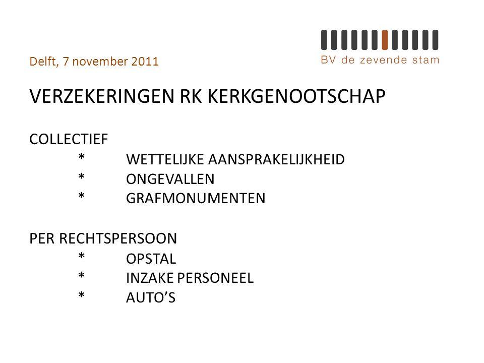 Delft, 7 november 2011 VERZEKERINGEN RK KERKGENOOTSCHAP COLLECTIEF * WETTELIJKE AANSPRAKELIJKHEID *ONGEVALLEN *GRAFMONUMENTEN PER RECHTSPERSOON * OPSTAL *INZAKE PERSONEEL *AUTO'S