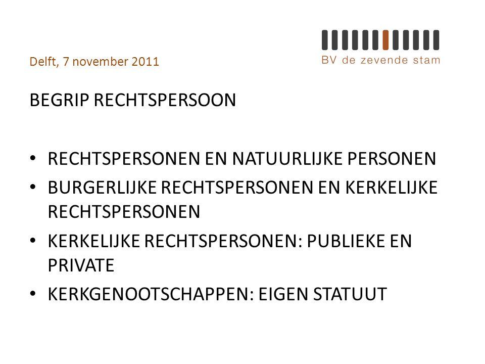 Delft, 7 november 2011 KENMERK PUBLIEKE KERKELIJKE RECHTSPERSOON • INDIEN PASTORALE DOELSTELLING: BEHEERDER IS ALTIJD EEN GEWIJDE BEDIENAAR • EENHOOFDIGE LEIDING • IN NEDERLAND: COLLEGIAAL BESTUUR • ERKEND NAAR NEDERLANDS RECHT • ALLEEN RK KERK ZELF INGESCHREVEN BIJ DE KVK • ALGEMEEN NUT BEOGENDE INSTELLING (ANBI)
