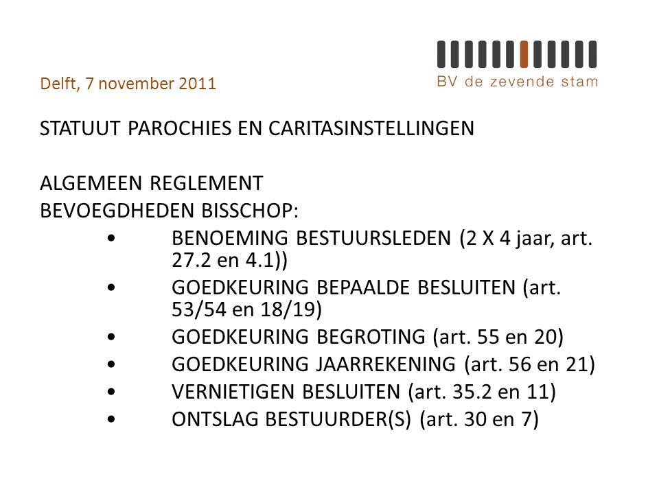 Delft, 7 november 2011 STATUUT PAROCHIES EN CARITASINSTELLINGEN ALGEMEEN REGLEMENT BEVOEGDHEDEN BISSCHOP: •BENOEMING BESTUURSLEDEN (2 X 4 jaar, art.