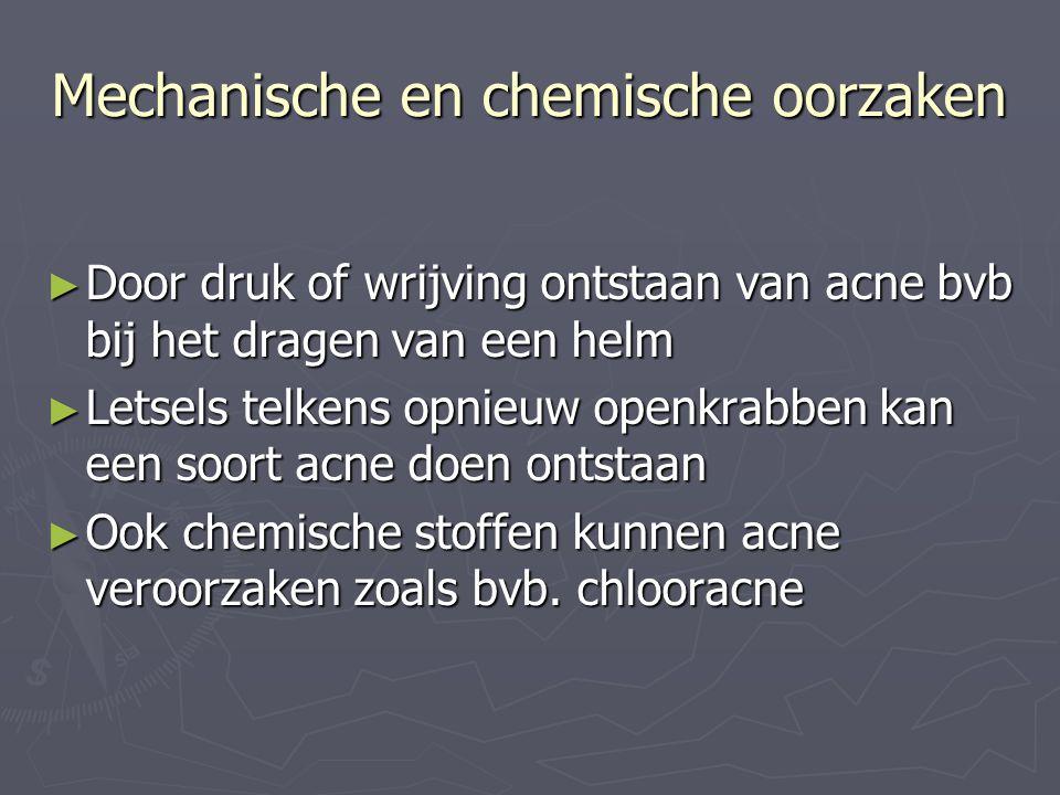 Mechanische en chemische oorzaken ► Door druk of wrijving ontstaan van acne bvb bij het dragen van een helm ► Letsels telkens opnieuw openkrabben kan