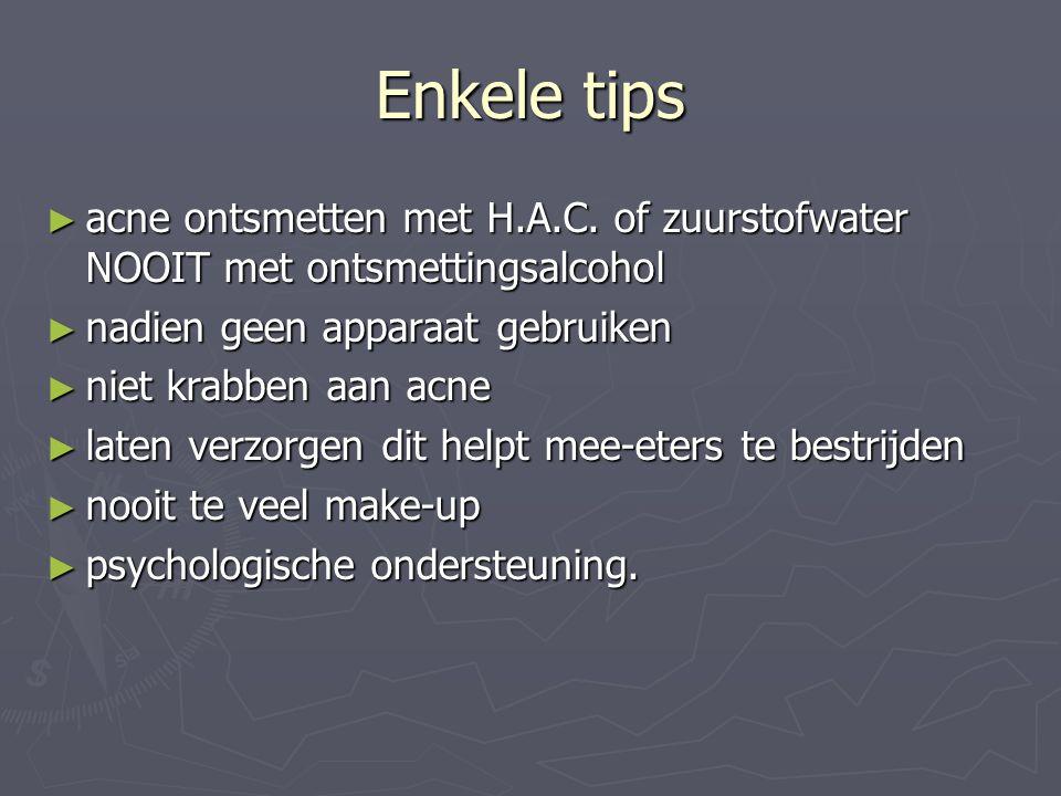 Enkele tips ► acne ontsmetten met H.A.C. of zuurstofwater NOOIT met ontsmettingsalcohol ► nadien geen apparaat gebruiken ► niet krabben aan acne ► lat