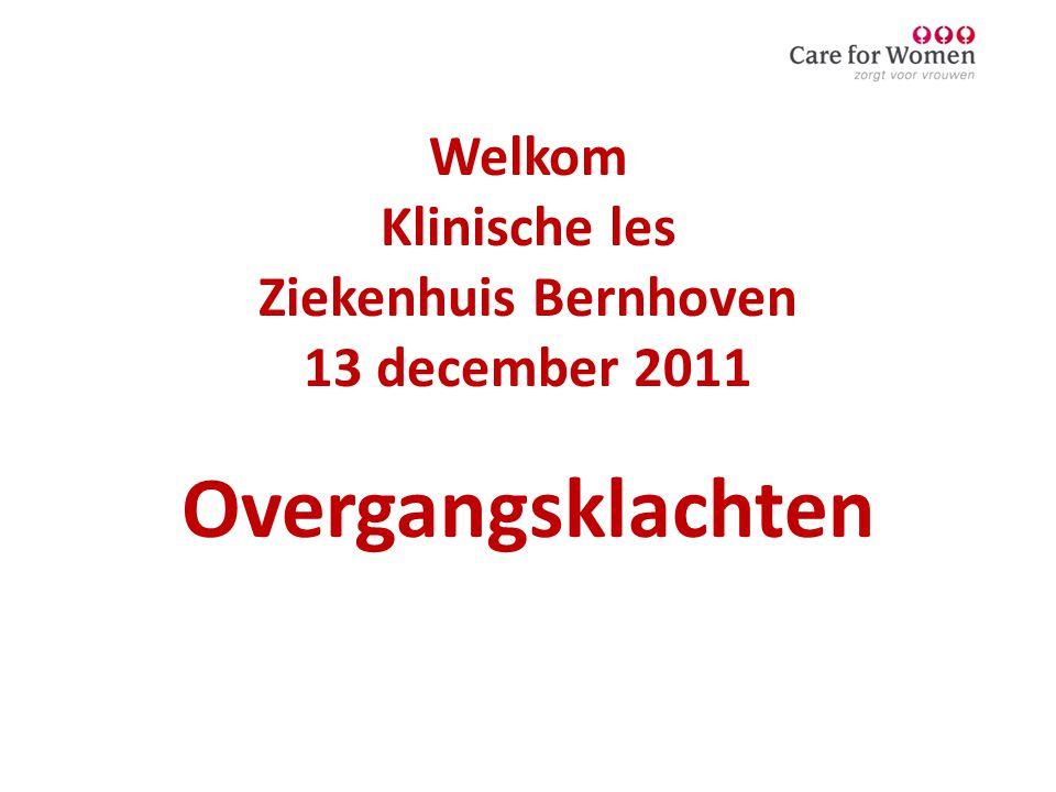 Welkom Klinische les Ziekenhuis Bernhoven 13 december 2011 Overgangsklachten