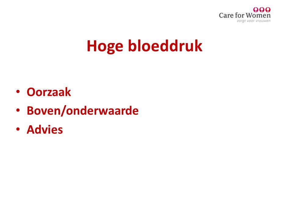 Hoge bloeddruk • Oorzaak • Boven/onderwaarde • Advies