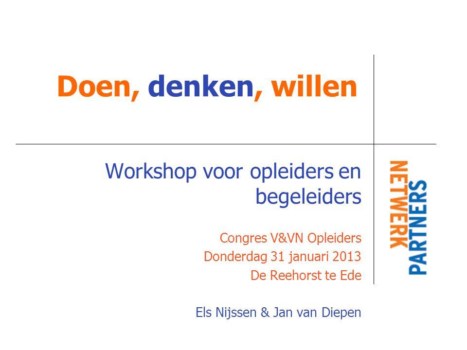 Doen, denken, willen Workshop voor opleiders en begeleiders Congres V&VN Opleiders Donderdag 31 januari 2013 De Reehorst te Ede Els Nijssen & Jan van