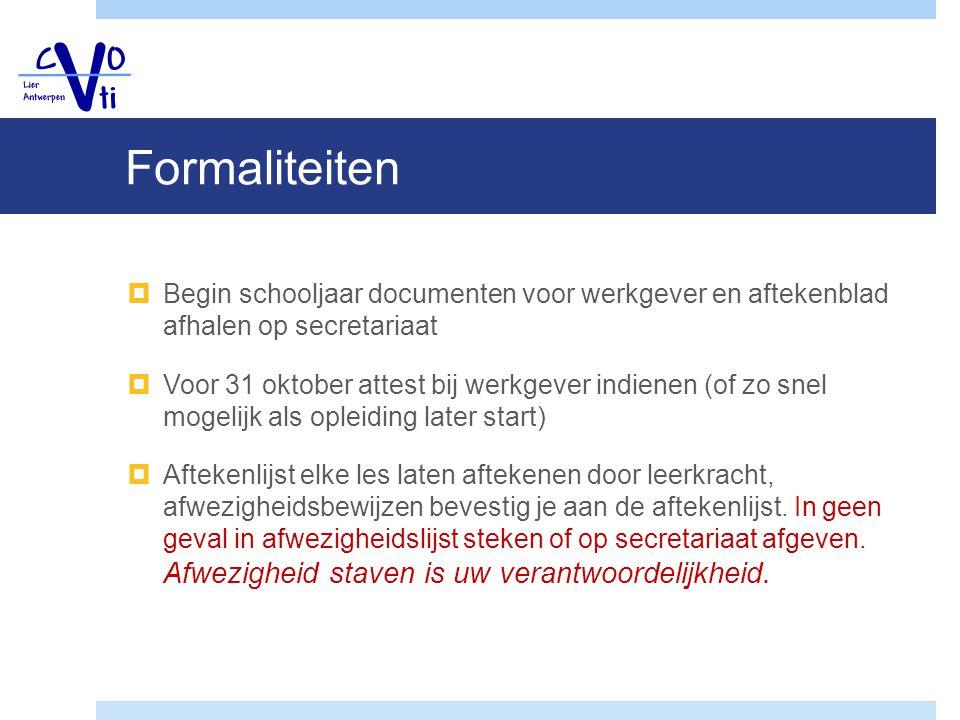 Formaliteiten  Begin schooljaar documenten voor werkgever en aftekenblad afhalen op secretariaat  Voor 31 oktober attest bij werkgever indienen (of