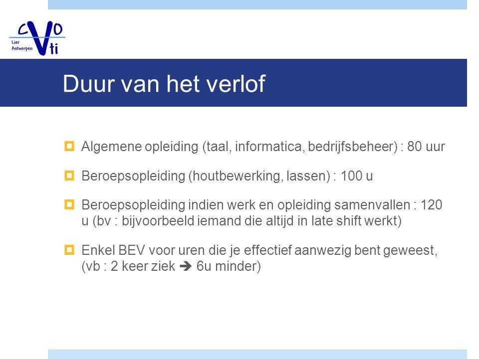 Duur van het verlof  Opnemen tussen eerste les en laatste examendag  Planning verlof : afhankelijk van de grootte van het bedrijf : verschillende regelingen (brochure)