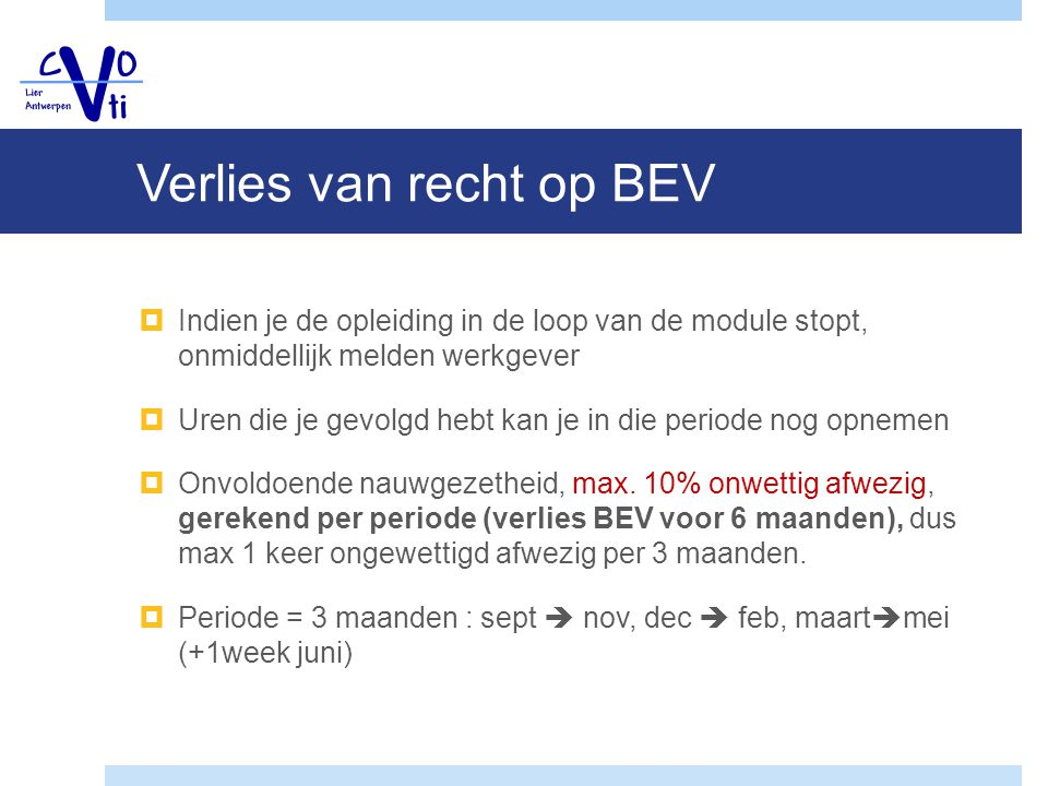 Verlies van recht op BEV  Voorbeeld : informatica  1 module loopt van 1 september tot 23 januari  gespreid over 2 trimesters.