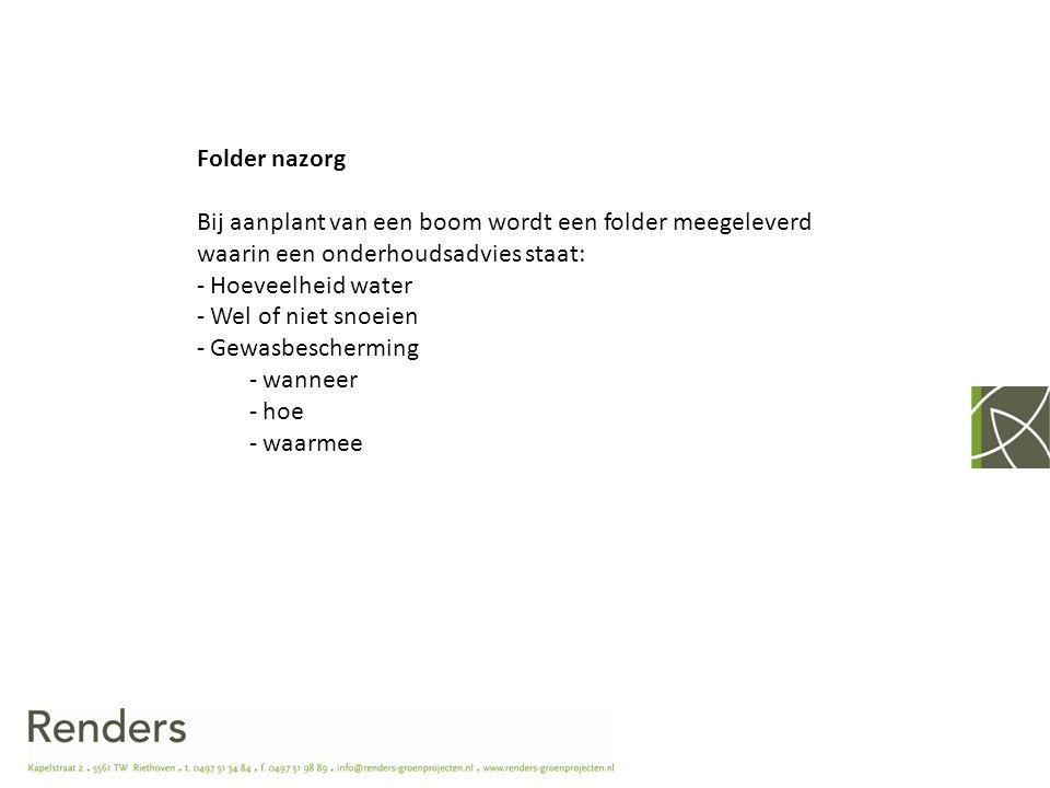 Folder nazorg Bij aanplant van een boom wordt een folder meegeleverd waarin een onderhoudsadvies staat: - Hoeveelheid water - Wel of niet snoeien - Ge