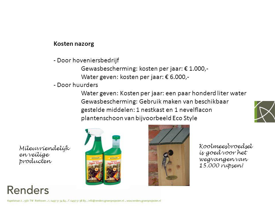 Keuzemogelijkheid huurders Optie 1: Alles door de hovenier: Aanplant, 5-10 per jaar a € 203,- per boom, gemiddeld € 1.320,- Nazorg€ 7.000,- Totaal€ 8.320,- Per huurder per maand Optie 2: Gedeeltelijk door hovenier en huurders Aanplant, 5-10 per jaar a € 203,- per boom, gemiddeld € 1.320,- Nazorg€ 0,- Totaal€ 1.320,- Per huurder per maand