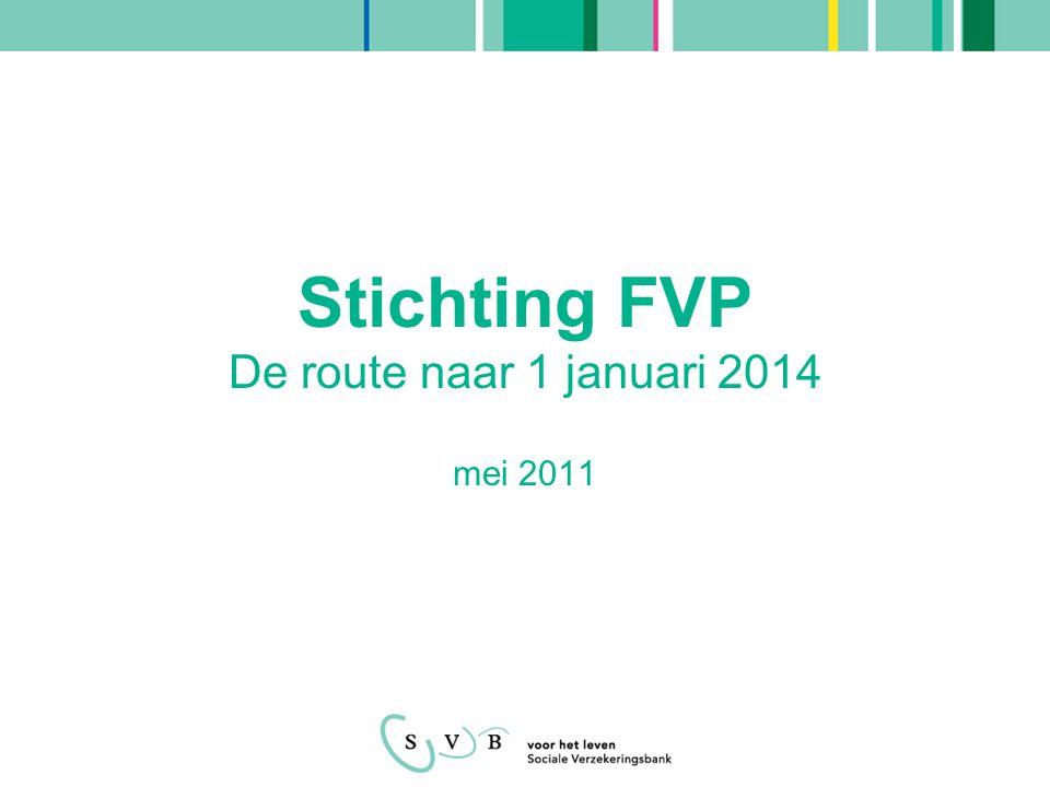 Stichting FVP De route naar 1 januari 2014 mei 2011
