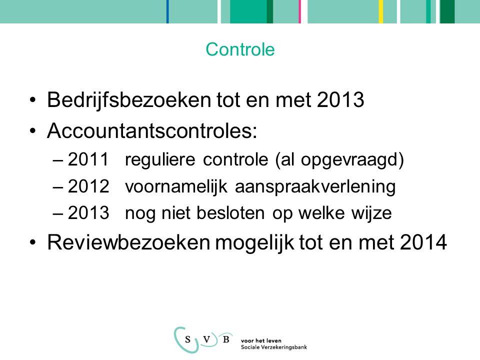 Controle •Bedrijfsbezoeken tot en met 2013 •Accountantscontroles: –2011reguliere controle (al opgevraagd) –2012voornamelijk aanspraakverlening –2013nog niet besloten op welke wijze •Reviewbezoeken mogelijk tot en met 2014