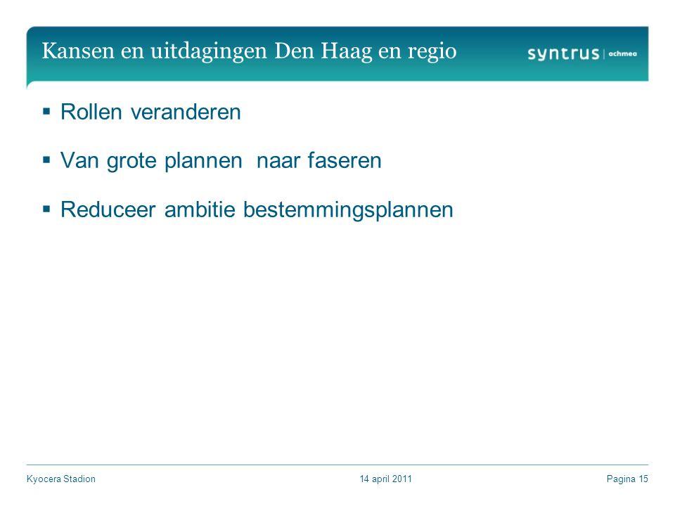 Kansen en uitdagingen Den Haag en regio  Rollen veranderen  Van grote plannen naar faseren  Reduceer ambitie bestemmingsplannen 14 april 2011Kyocera StadionPagina 15