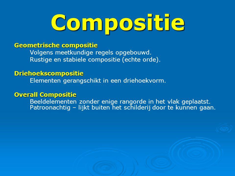 Compositie Geometrische compositie Volgens meetkundige regels opgebouwd. Rustige en stabiele compositie (echte orde).Driehoekscompositie Elementen ger