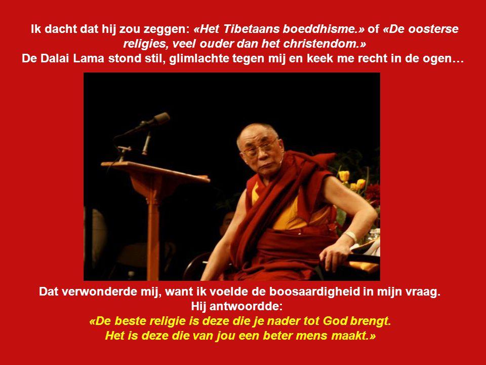 Tijdens een discussie over de religie en de vrijheid waaraan de Dalai Lama en ikzelf deelnamen heb ik hem, een beetje boosaardig, tijdens een pauze ee