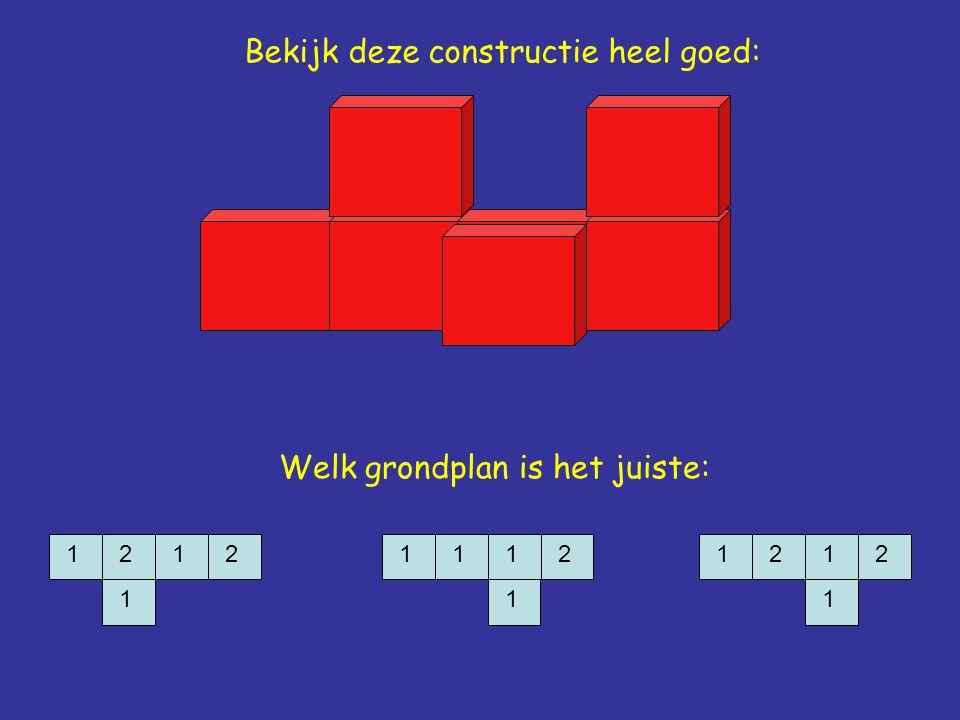 Welk grondplan is het juiste: 11 1 2211 1 1211 1 22 Bekijk deze constructie heel goed: