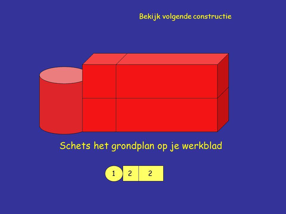 Schets het grondplan op je werkblad 1 22 Bekijk volgende constructie