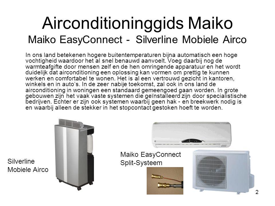 2 Airconditioninggids Maiko Maiko EasyConnect - Silverline Mobiele Airco In ons land betekenen hogere buitentemperaturen bijna automatisch een hoge vochtigheid waardoor het al snel benauwd aanvoelt.
