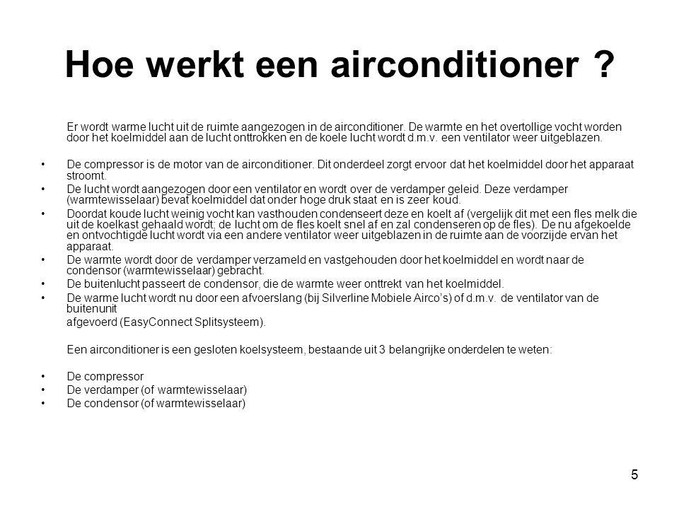 5 Hoe werkt een airconditioner ? Er wordt warme lucht uit de ruimte aangezogen in de airconditioner. De warmte en het overtollige vocht worden door he